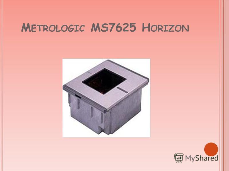 M ETROLOGIC MS7625 H ORIZON