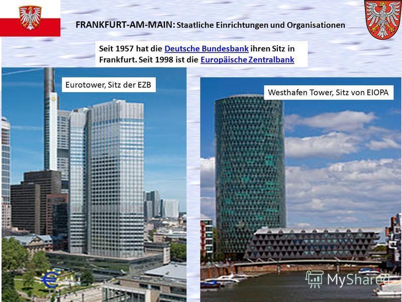 FRANKFURT-AM-MAIN: Staatliche Einrichtungen und Organisationen Seit 1957 hat die Deutsche Bundesbank ihren Sitz in Frankfurt. Seit 1998 ist die Europäische ZentralbankDeutsche BundesbankEuropäische Zentralbank Eurotower, Sitz der EZB Westhafen Tower,