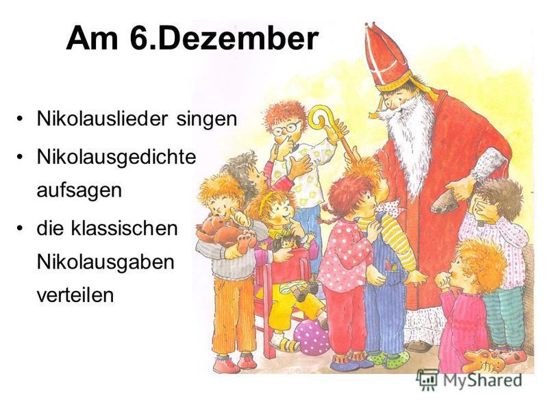 Am 6. Dezember Nikolauslieder singen Nikolausgedichte aufsagen die klassischen Nikolausgaben verteilen