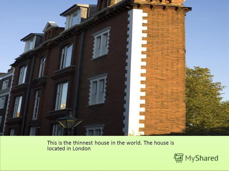 This is the thinnest house in the world. The house is located in London