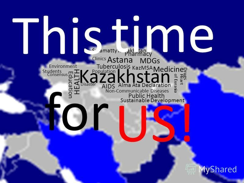Kazakhstan KazMSA Alma Ata Declaration HEALTH Astana Heart of Eurasia Medicine Pharmacy Public Health Population Environment Disaster Drugs Salamatty Kazakhstan Sustainable Development MDGs Education Tuberculosis AIDS Students Consensus Non-Communica