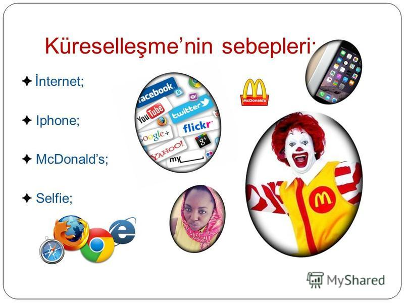 Küreselleşmenin sebepleri: İnternet; Iphone; McDonalds; Selfie;