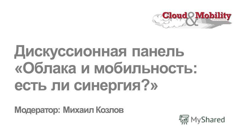 Дискуссионная панель «Облака и мобильность: есть ли синергия?»