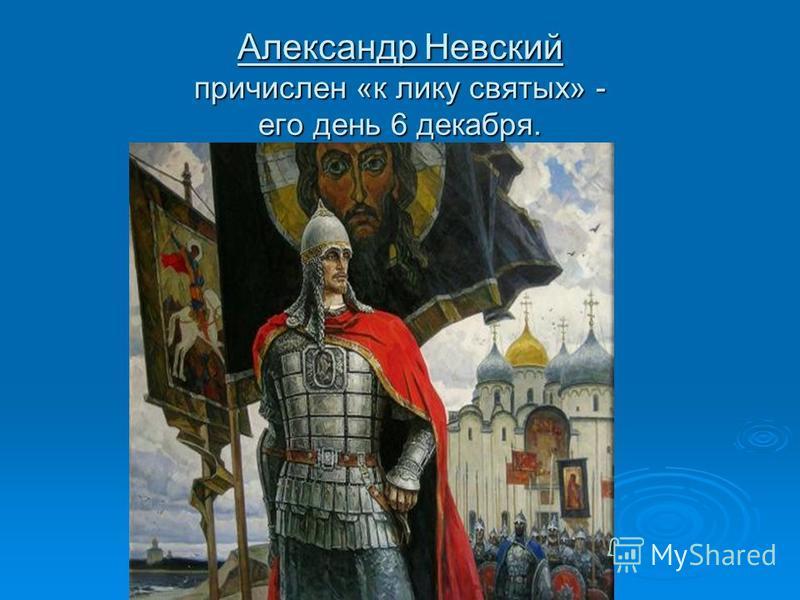 Александр Невский причислен «к лику святых» - его день 6 декабря.