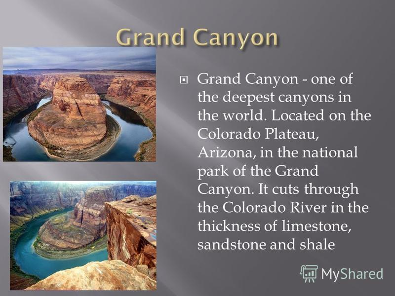 Grand Canyon - one of the deepest canyons in the world. Located on the Colorado Plateau, Arizona, in the national park of the Grand Canyon. It cuts through the Colorado River in the thickness of limestone, sandstone and shale