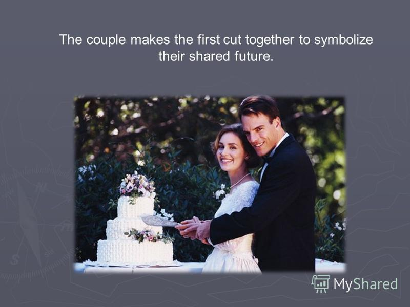 The couple makes the first cut together to symbolize their shared future.