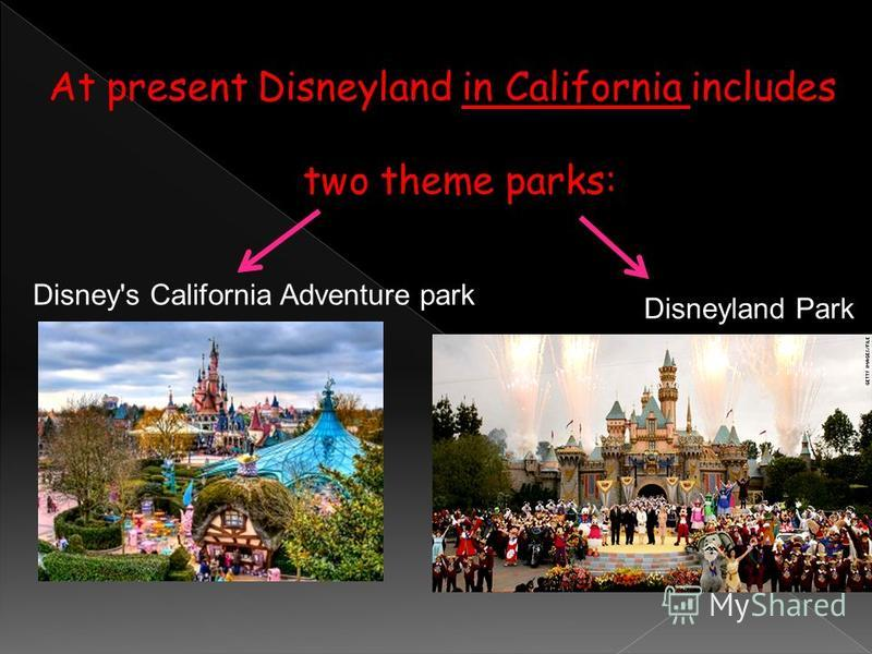 At present Disneyland in California includes two theme parks: Disney's California Adventure park Disneyland Park