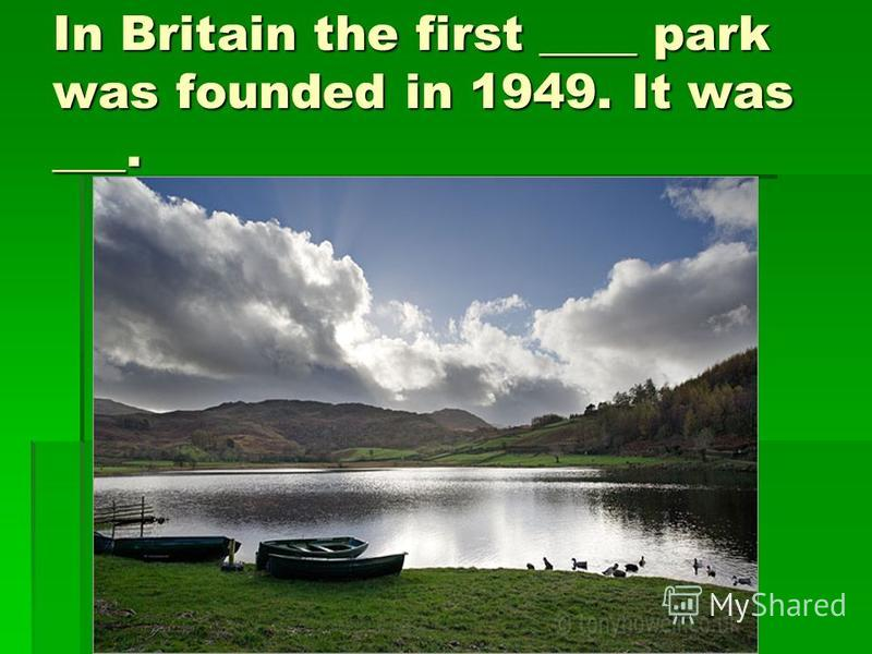 In Britain the first ____ park was founded in 1949. It was ___.