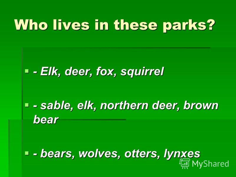 Who lives in these parks? - Elk, deer, fox, squirrel - Elk, deer, fox, squirrel - sable, elk, northern deer, brown bear - sable, elk, northern deer, brown bear - bears, wolves, otters, lynxes - bears, wolves, otters, lynxes