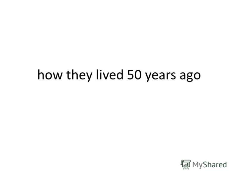 how they lived 50 years ago