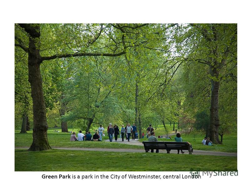 Green Park is a park in the City of Westminster, central London
