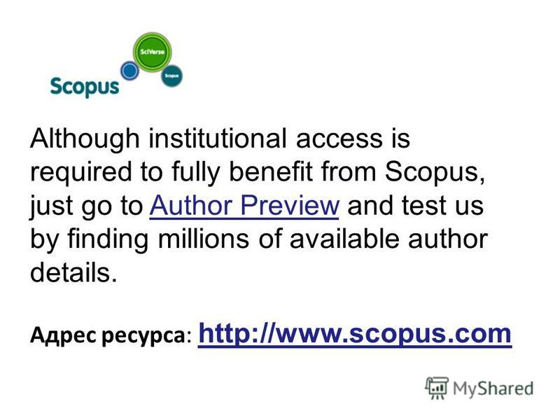 Although institutional access is required to fully benefit from Scopus, just go to Author Preview and test us by finding millions of available author details. Адрес ресурса: http://www.scopus.com
