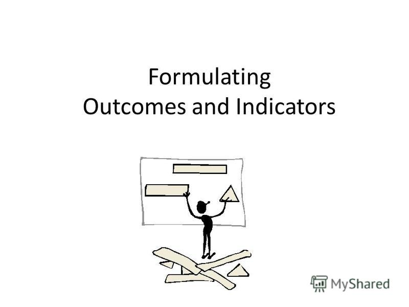 Formulating Outcomes and Indicators