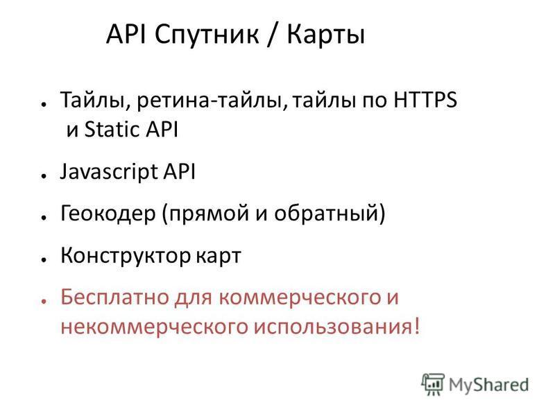 API Спутник / Карты Тайлы, ретина-тайлы, тайлы по HTTPS и Static API Javascript API Геокодер (прямой и обратный) Конструктор карт Бесплатно для коммерческого и некоммерческого использования!