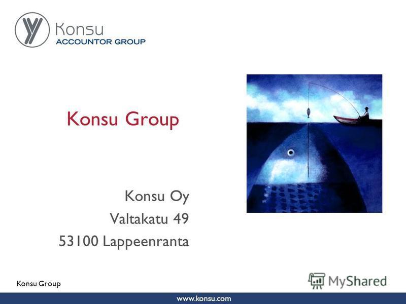 www.konsu.com Pirjo Karhu Konsu Group Konsu Oy Valtakatu 49 53100 Lappeenranta Konsu Group