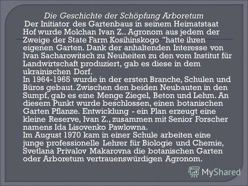 Die Geschichte der Schöpfung Arboretum Der Initiator des Gartenbaus in seinem Heimatstaat Hof wurde Molchan Ivan Z.. Agronom aus jedem der Zweige der State Farm Kosihinskogo