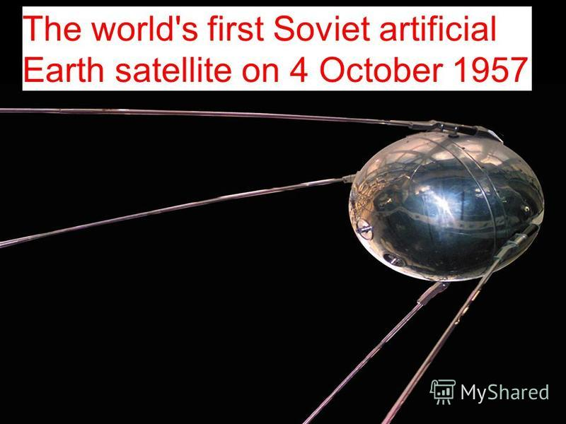 The world's first Soviet artificial Earth satellite on 4 October 1957