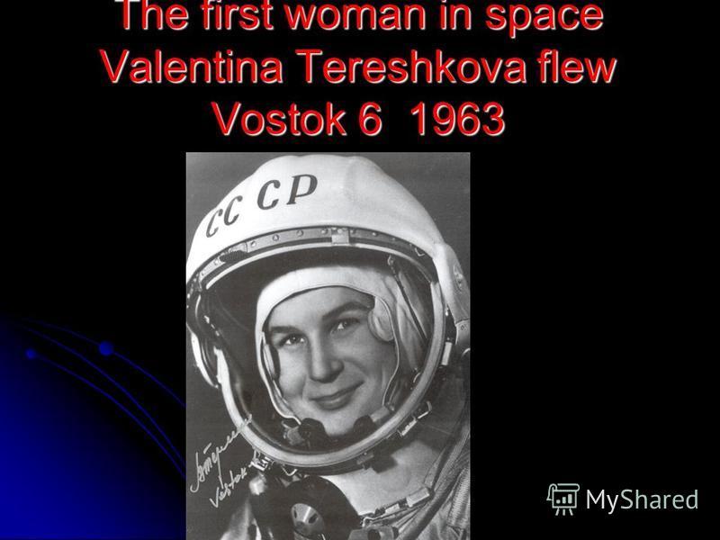 The first woman in space Valentina Tereshkova flew Vostok 6 1963