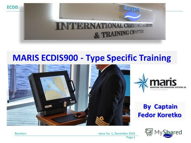MARIS ECDIS900 - Type Specific Training Revision: ECDIS Issue No. 1, December 2013 Page 1
