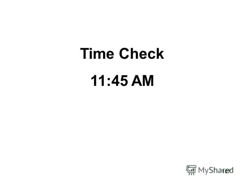 107 Time Check 11:45 AM