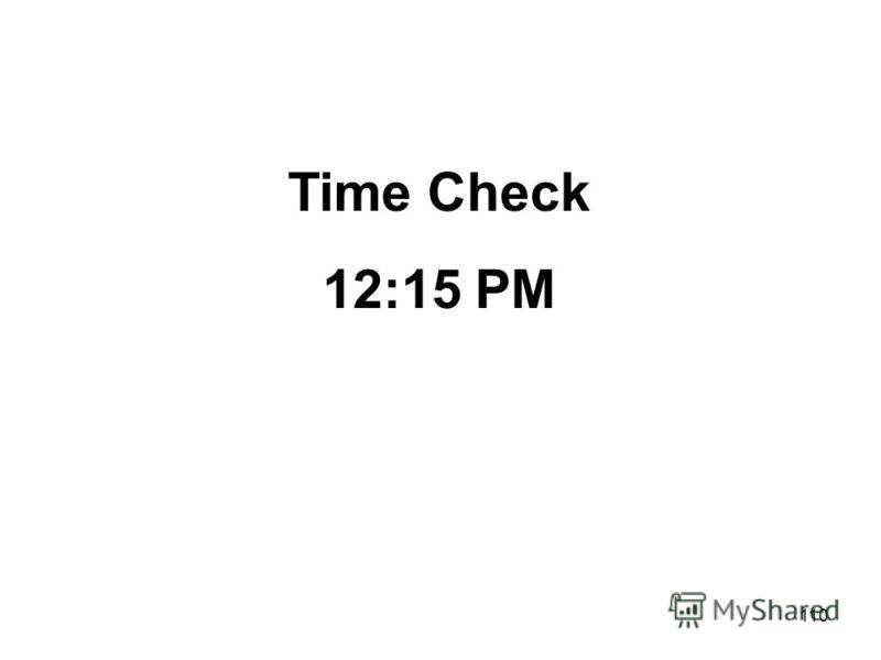 110 Time Check 12:15 PM