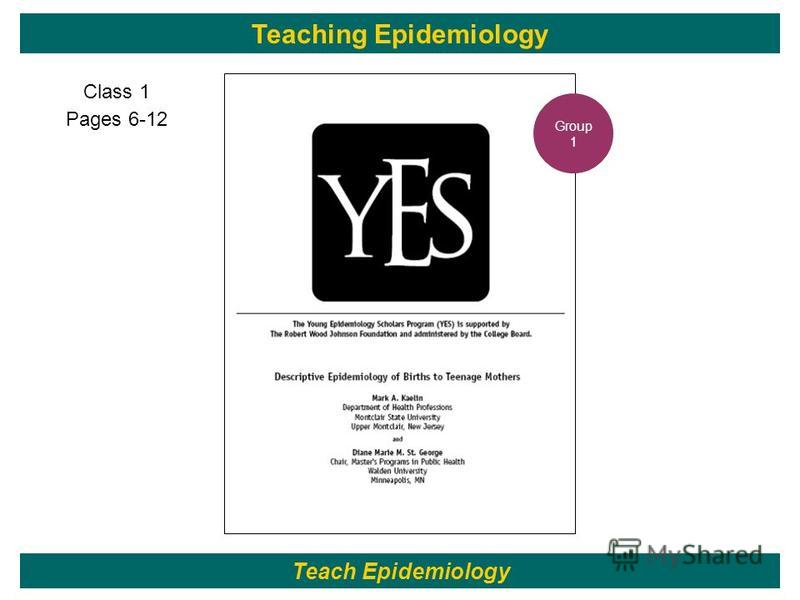 Class 1 Pages 6-12 117 Teach Epidemiology Teaching Epidemiology Group 1