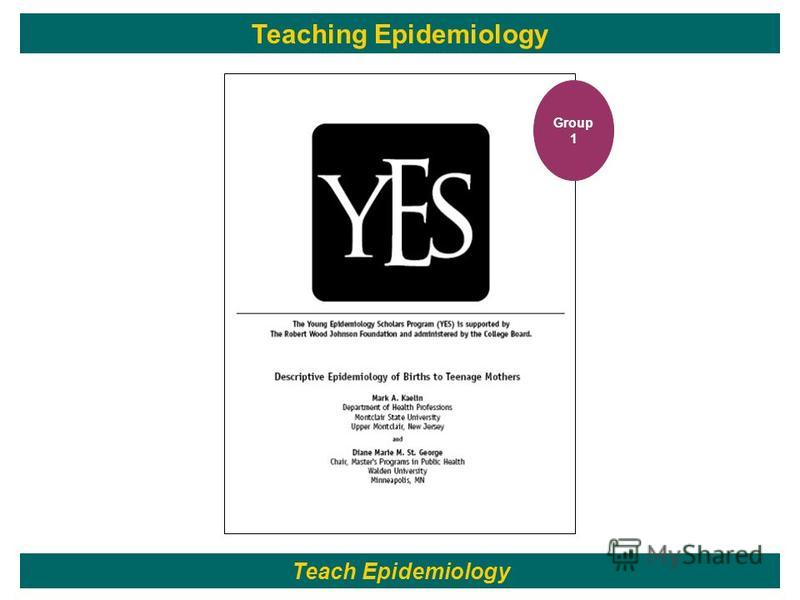 127 Teach Epidemiology Teaching Epidemiology Group 1