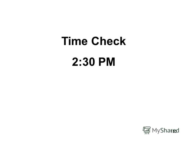 130 Time Check 2:30 PM