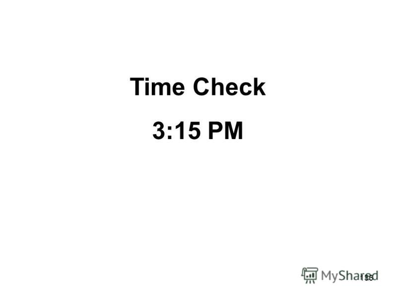 136 Time Check 3:15 PM