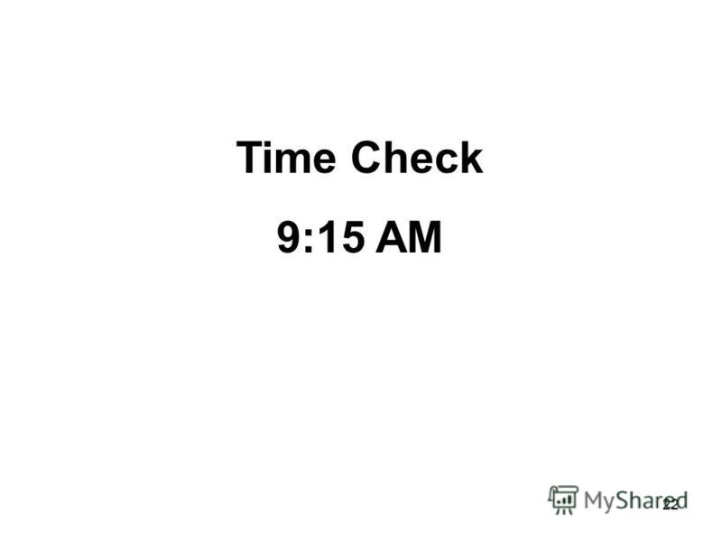 22 Time Check 9:15 AM