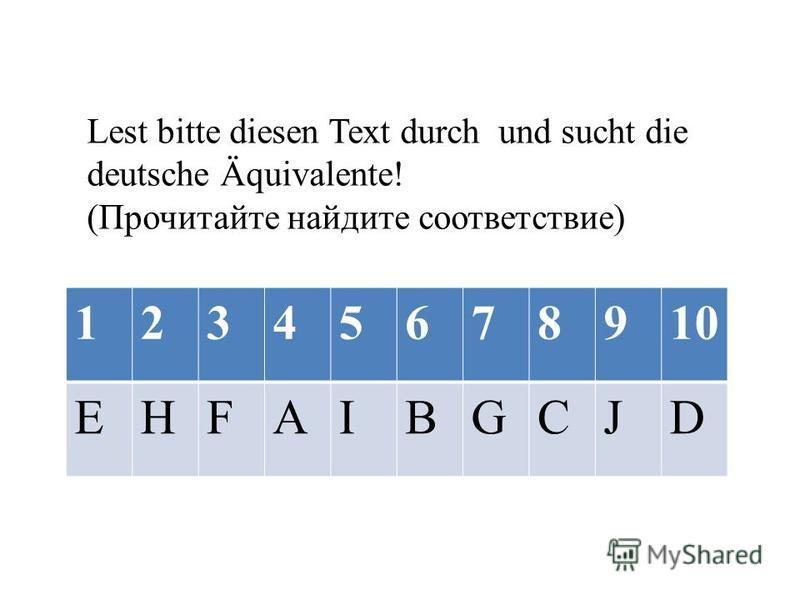 Lest bitte diesen Text durch und sucht die deutsche Äquivalente! (Прочитайте найдите соответствие) 12345678910 EHFAIBGCJD