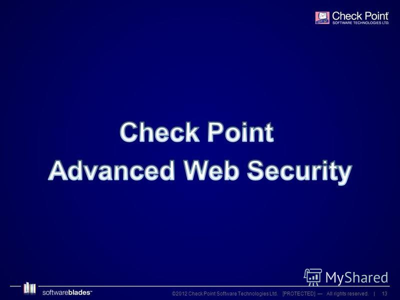 13©2012 Check Point Software Technologies Ltd. [PROTECTED] All rights reserved. |