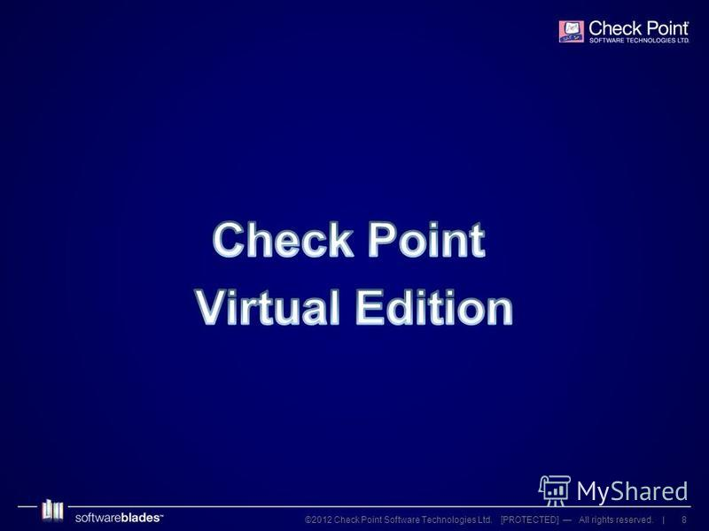8©2012 Check Point Software Technologies Ltd. [PROTECTED] All rights reserved. |