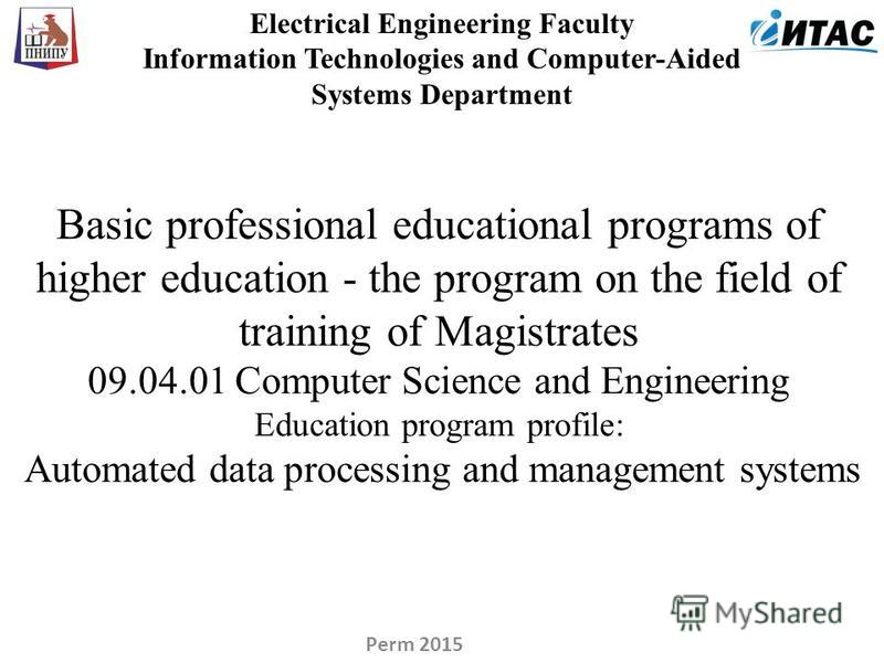 Electrical Engineering Faculty Information Technologies and Computer-Aided Systems Department Basic professional educational programs of higher education - the program on the field of training of Magistrates 09.04.01 Computer Science and Engineering