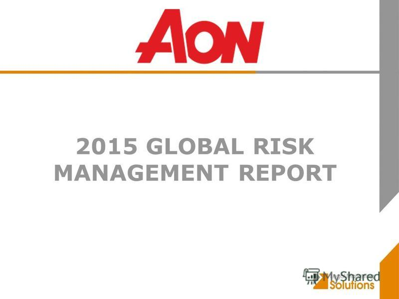 2015 GLOBАL RISK MANAGEMENT REPORT