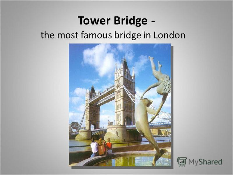 Tower Bridge - the most famous bridge in London