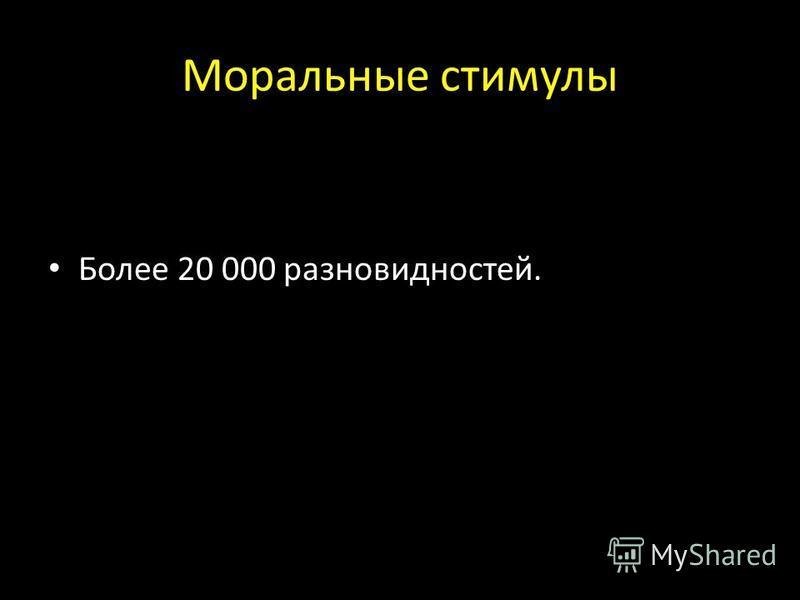 Моральные стимулы Более 20 000 разновидностей.