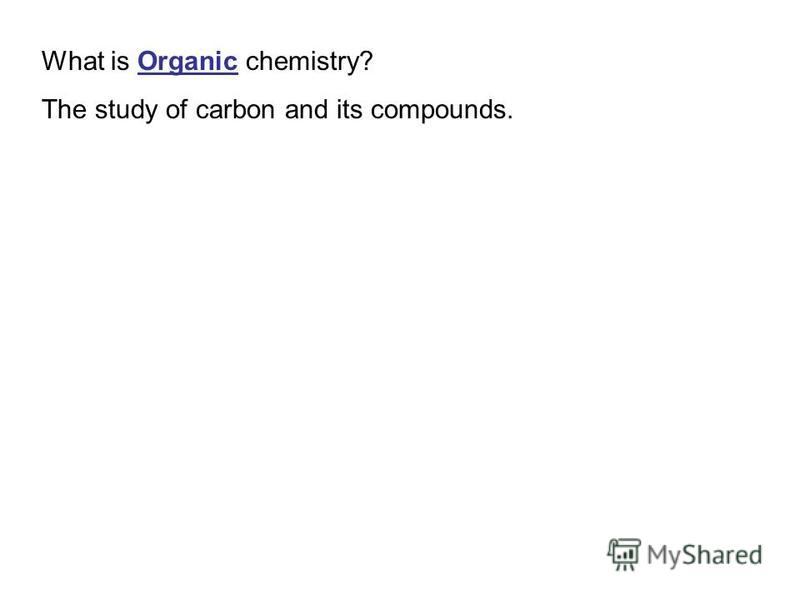 The study of carbon and its compounds.
