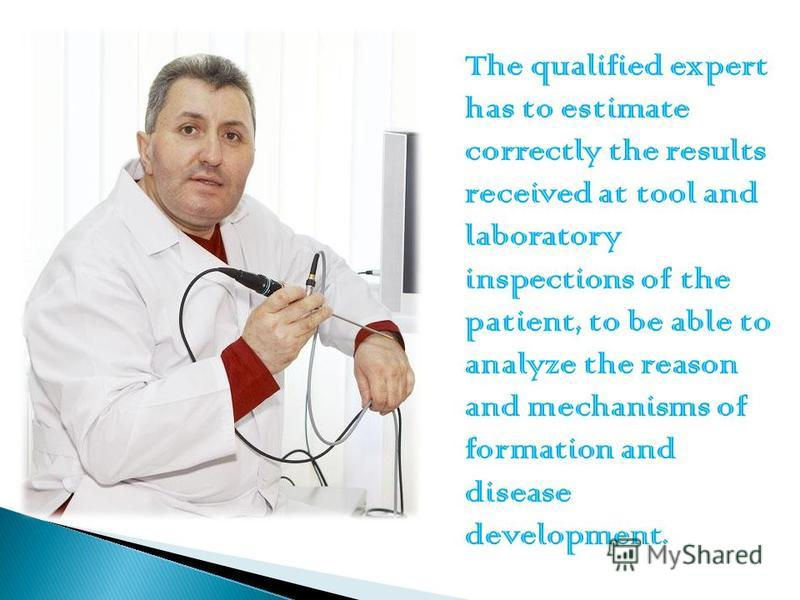 The qualified expert has to estimate correctly the results received at tool and laboratory inspections of the patient, to be able to analyze the reason and mechanisms of formation and disease development.