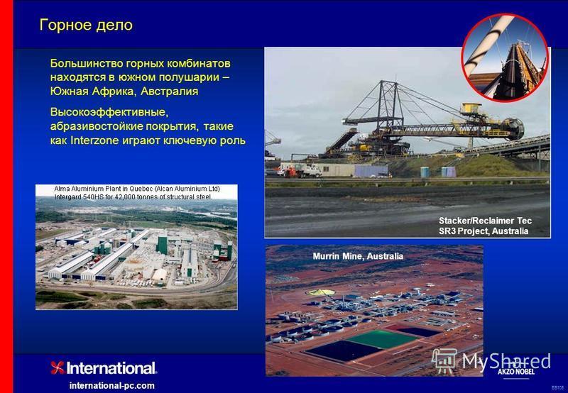 EB105 international-pc.com Горное дело Большинство горных комбинатов находятся в южном полушарии – Южная Африка, Австралия Высокоэффективные, абразивостойкие покрытия, такие как Interzone играют ключевую роль Murrin Mine, Australia Stacker/Reclaimer