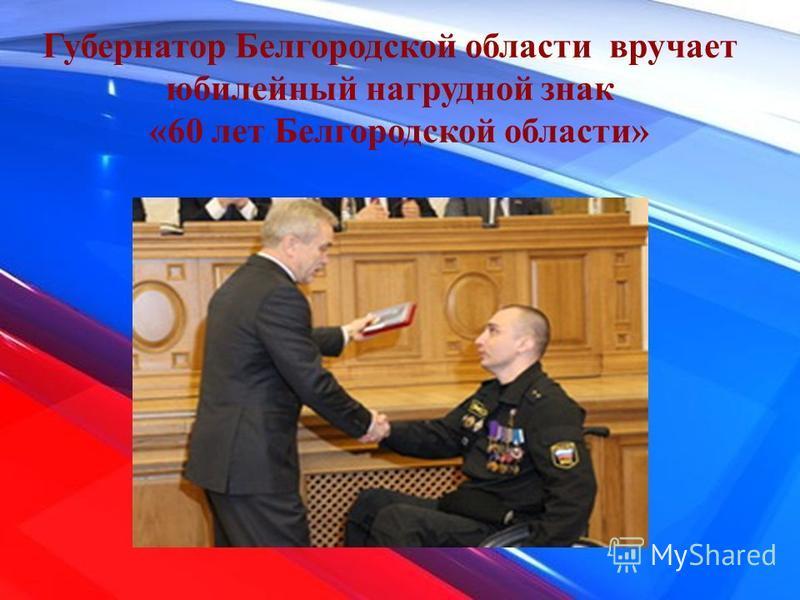 Губернатор Белгородской области вручает юбилейный нагрудной знак «60 лет Белгородской области»