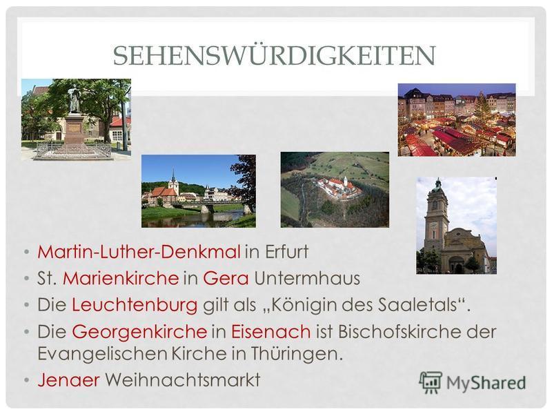 SEHENSWÜRDIGKEITEN Martin-Luther-Denkmal in Erfurt St. Marienkirche in Gera Untermhaus Die Leuchtenburg gilt als Königin des Saaletals. Die Georgenkirche in Eisenach ist Bischofskirche der Evangelischen Kirche in Thüringen. Jenaer Weihnachtsmarkt