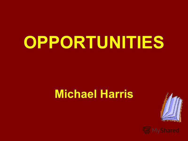 OPPORTUNITIES Michael Harris