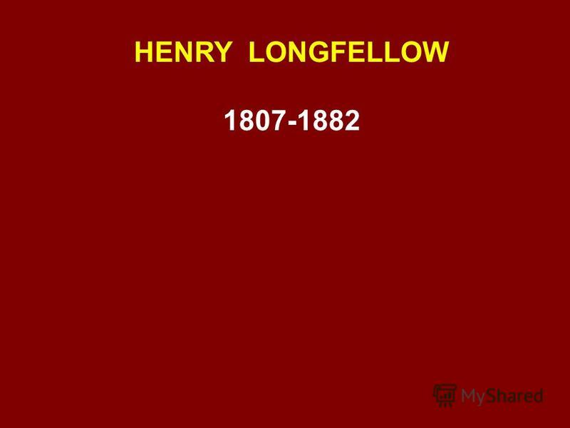 HENRY LONGFELLOW 1807-1882