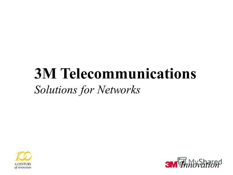 3M Telecommunications © 3M 2002 19/01/2016 0 3M Telecommunications Solutions for Networks