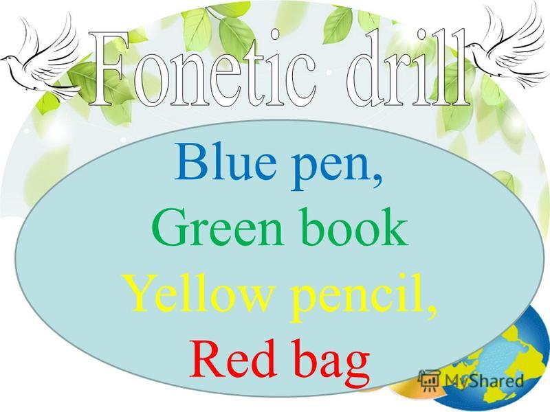 Blue pen, Green book Yellow pencil, Red bag