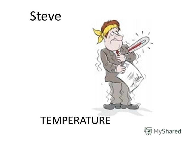Steve TEMPERATURE