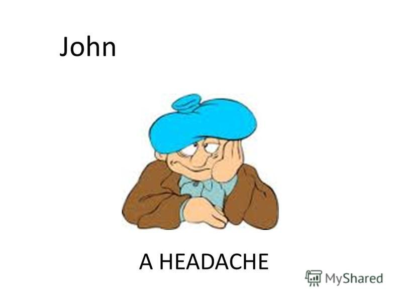 A HEADACHE John