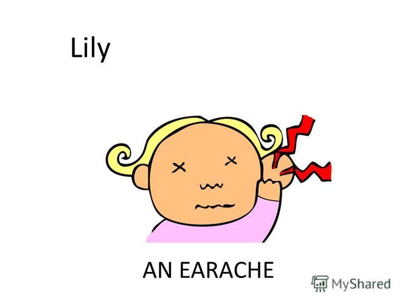 AN EARACHE Lily