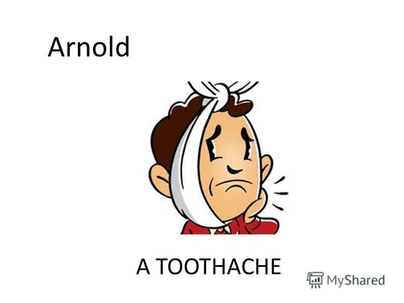 A TOOTHACHE Arnold